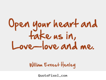 Quotes About Love Open Your Heart And Take Us In Lovelove And