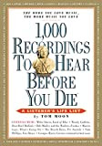 1,000 Recordings To Hear Before You Die: A Listener's Life List, by Tom Moon