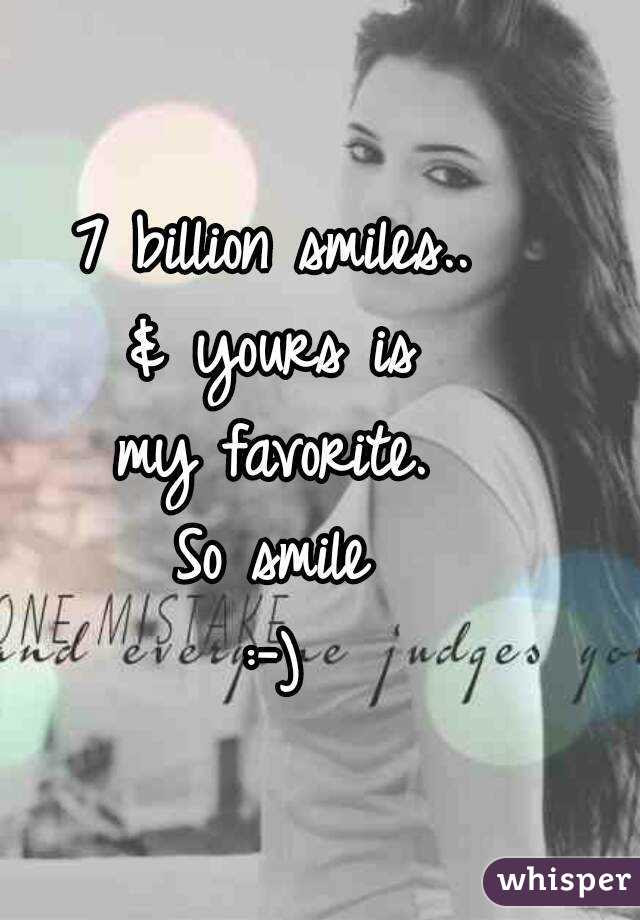 7 Billion Smiles Yours Is My Favorite So Smile