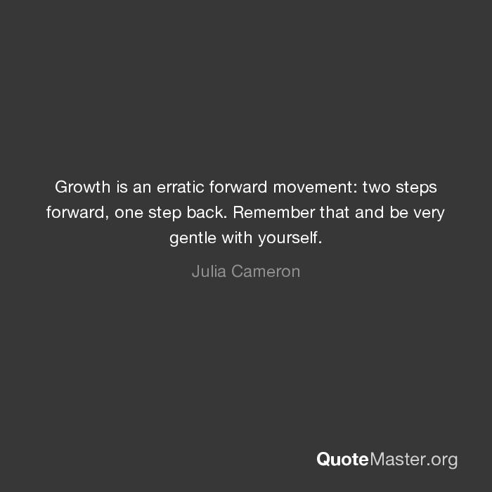 Growth Is An Erratic Forward Movement Two Steps Forward One Step