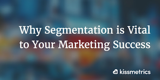 Why Segmentation is Vital to Your Marketing Success