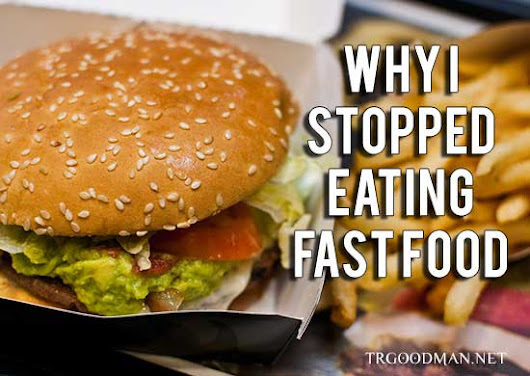 Why I Stopped Eating Fast Food