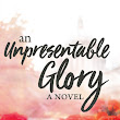 Different Than Expected | An Unpresentable Glory by Eleanor K. Gustafson