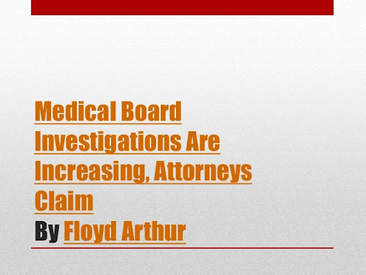 Medical board investigations are increasing attorneys claim by Floyd …