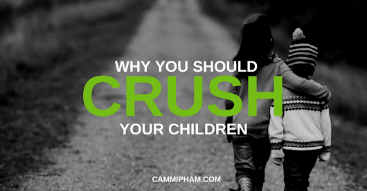 Modern Parenting: Why You Should Crush Your Children