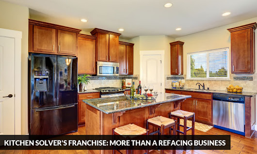 Kitchen Solver's Franchise: More than a Refacing Business | Kitchen Solvers Franchise