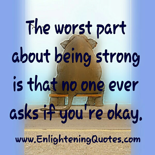 The Worst Part About Being Strong Enlightening Quotes
