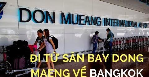 Du lịch Bangkok Thái Lan giá rẻ tự túc: Cách đi từ sân bay Dong Meang về Bangkok.