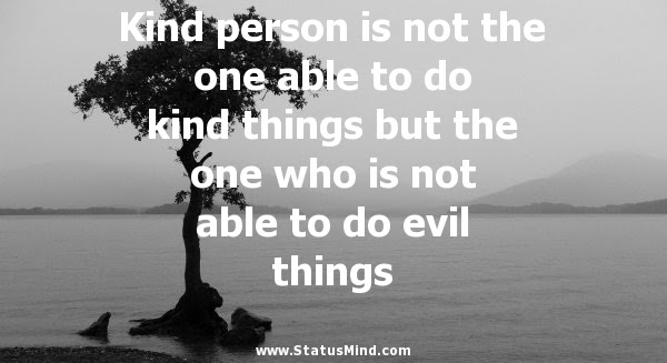 Kind Person Is Not The One Able To Do Kind Things Statusmindcom