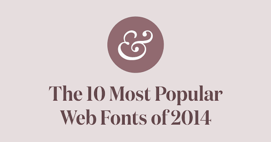The Ten Most Popular Web Fonts of 2014 → Typewolf