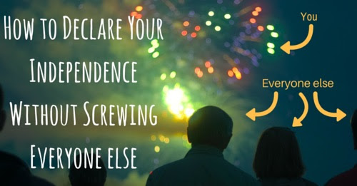 How to Declare Your Independence Without Screwing Everyone Else - bitchinsuburbia.com