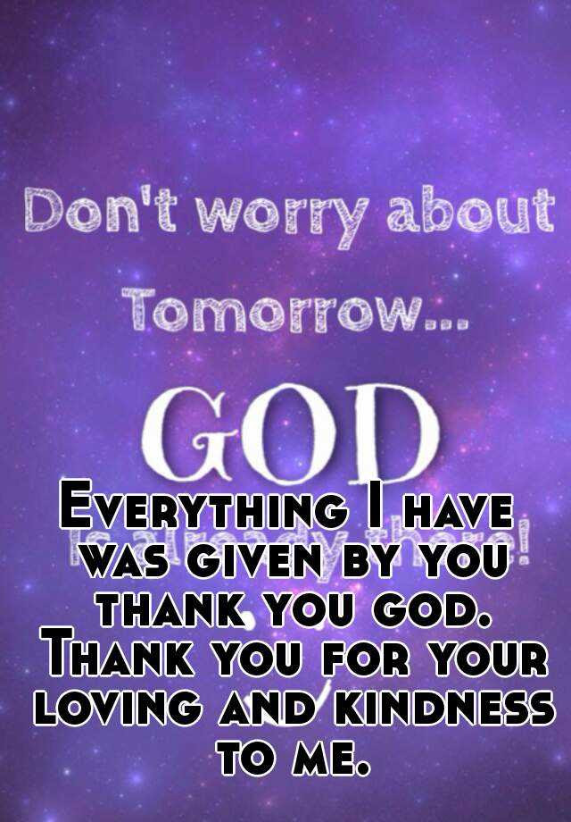 Everything I Have Was Given By You Thank You God Thank You For Your