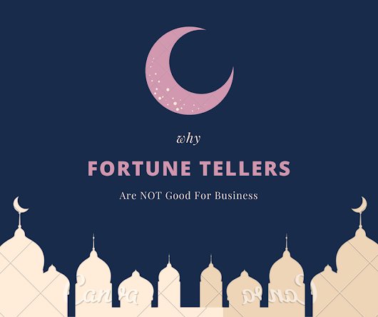 Why Fortune-Tellers Are Not Good For Business