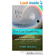 The Five Cs for Easy Manifesting: A Guide to Successfully Manifesting Your True Heart's Desires - Kindle edition by Debbie Brickell. Religion & Spirituality Kindle eBooks @ Amazon.com.
