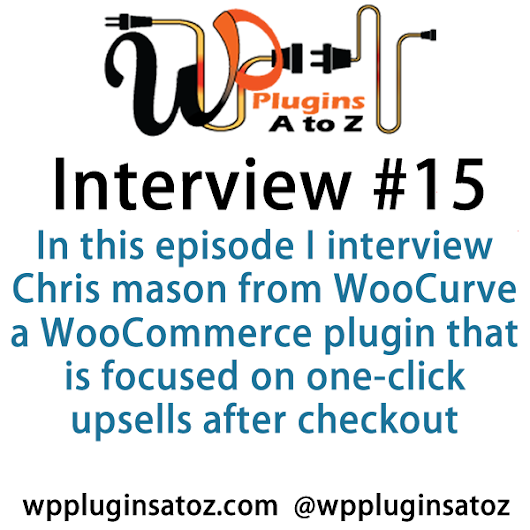 WP Plugins A to Z Interview Show 15 Chris Mason from WooCurve