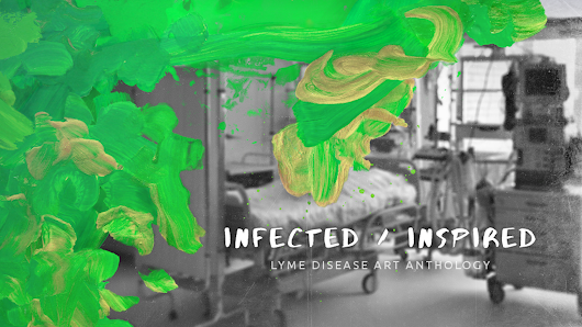 INFECTED/INSPIRED: Lyme Disease Art Anthology