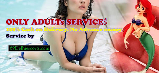 69 Delhi Escorts, Escort in Delhi, Female Escort Services at 24 hours