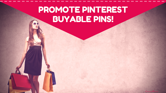 Pinterest Scoop - Promote Buyable Pins! - Alisa Meredith Marketing - Content Marketing For Our Visual Era