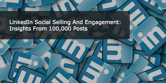 LinkedIn Social Selling And Engagement: Insights From 100,000 Posts | Anders Pink