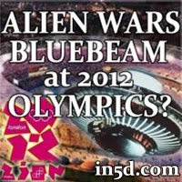 Are We Being Set Up For Project Bluebeam or Alien Wars at the 2012 Olympics? | in5d Alternative News