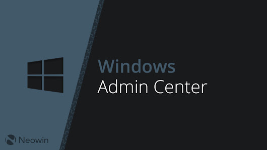 Windows Admin Center Preview 1807 is out - here's what's new - Neowin