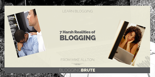 7 Harsh Truths About Blogging You Need To Know