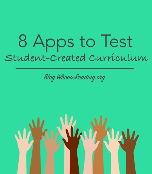 8 Apps for Testing Student-Created Curriculum