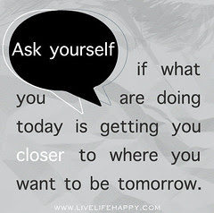 Ask yourself if what you are doing today is ge...