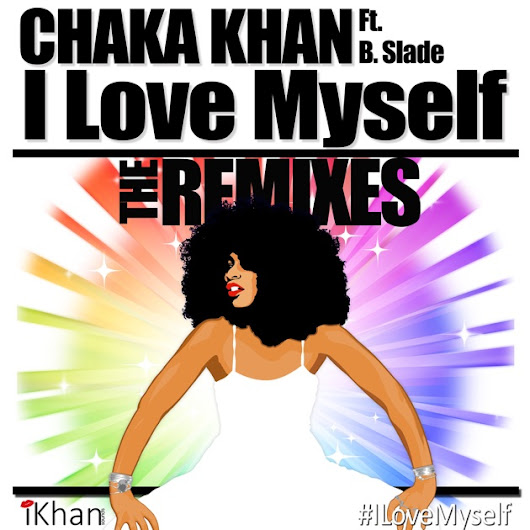 I Love Myself - The Remixes (feat. B. Slade & DJ Sidney Perry) - Single by Chaka Khan on Apple Music