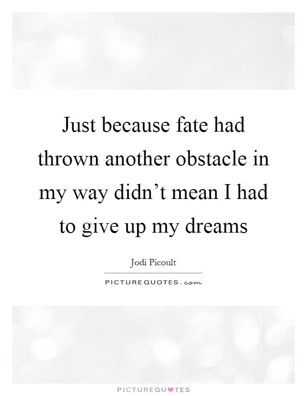Just Because Fate Had Thrown Another Obstacle In My Way Didnt