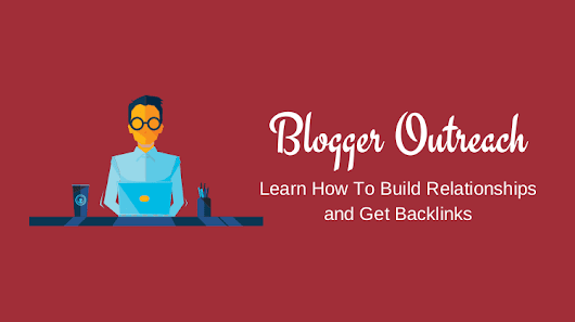 Blogger Outreach: Learn How To Build Relationships with Influencers and Get Backlinks ;)