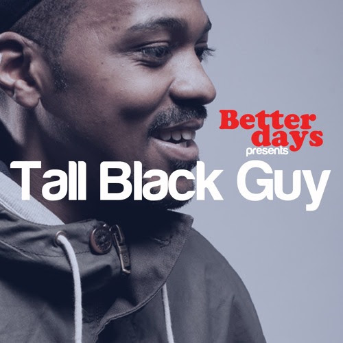 Better Days Presents Tall Black Guy by ChrisE