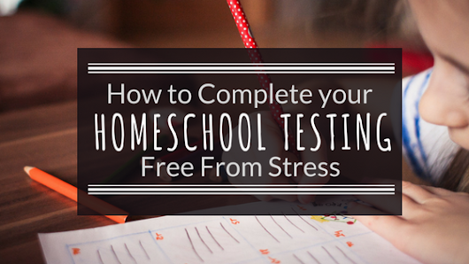 How to complete your Homeschool Testing Free from stress — Entirely at Home