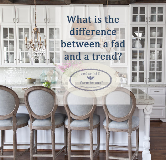 What's the difference between a trend and a fad - Cedar Hill Farmhouse