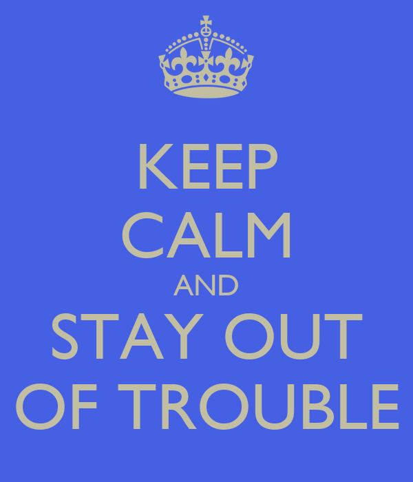 Stay Out Of Trouble Quotes On Quotestopics