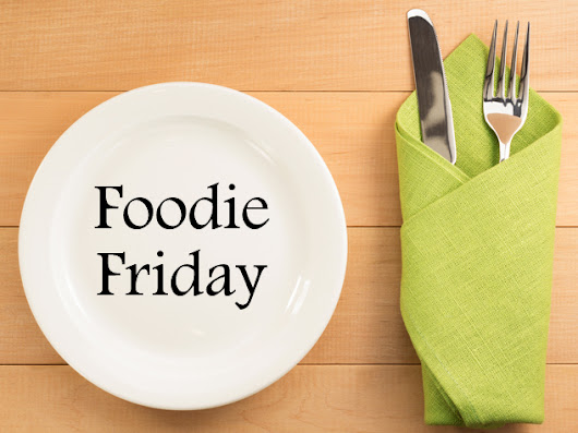 "Caroline ~ ""Foodie"" Friday 6/8/18"