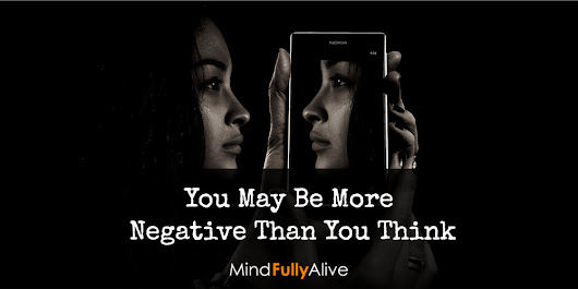 You May Be More Negative Than You Think