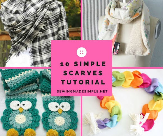 10 Simple Scarves To Ward Off The Chill•Sewing Made Simple