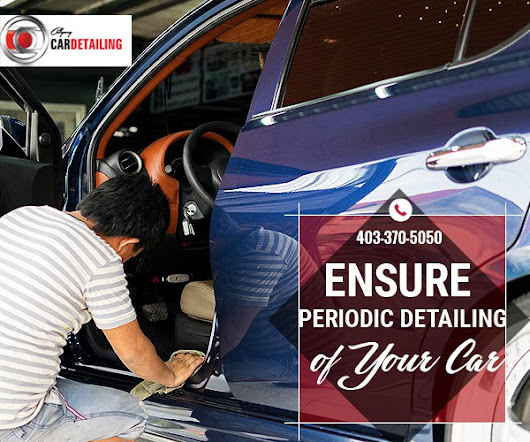 Ensure Periodic Car Detailing to Prolong the Life of Your Car