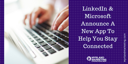 LinkedIn and Microsoft Announce New Windows 10 App - The Myrland Marketing Minute Blog by @NancyMyrland