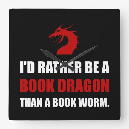 Rather Book Dragon Than Worm Square Wall Clock
