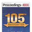 Proceedings of the IEEE Celebrates 105th Anniversary with Sneak-Peek of 2017 Special Issues