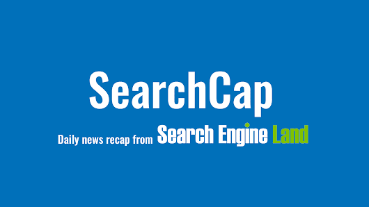 SearchCap: Google mobile-first indexing notices, Bing AMP for news & Google Ads call reporting - Search Engine Land