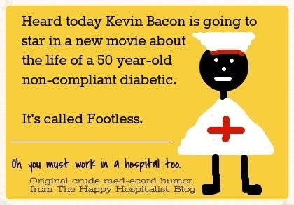 Heard today Kevin Bacon is going to star in a new movie about the life of a 50 year-old non-compliant diabetic.  It's called Footless humor meme photo.