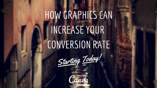 How Graphics Can Increase Your Conversion Rate – Starting Today