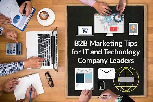 B2B Marketing Tips for IT and Technology Company Leaders - Active Blogs