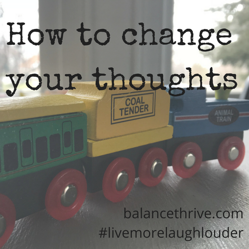 How to change your thoughts - Balance & Thrive
