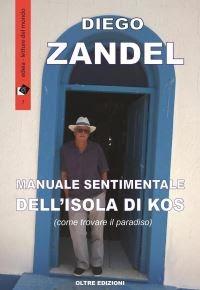 """""""Manuale sentimentale dell'isola di Kos (come trovare il paradiso)"""" di Diego Zandel"""