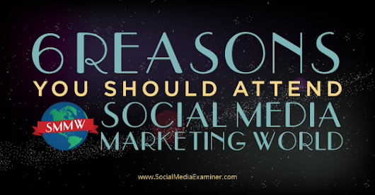 6 Reasons You Should Attend Social Media Marketing World |