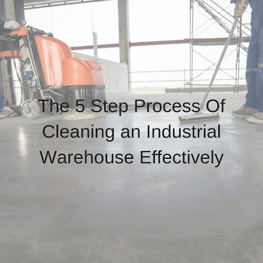 The 5 Step Process Of Cleaning an Industrial Warehouse Effectively | CleanHire